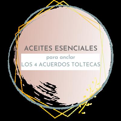 Aceites Esenciales para Integrar los cuatro acuerdos toltecas